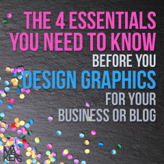 The 4 essentials you need to know before you design graphics for your business or blog