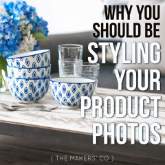 Why you should be styling your product photos