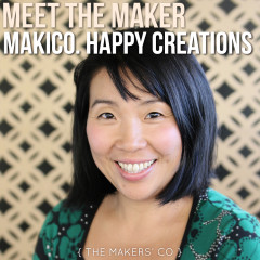 Meet the Maker Makico. Happy Creations
