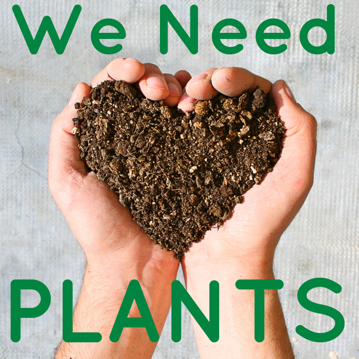 we need plants