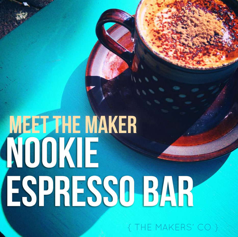 Meet the Maker - Nookie Espresso Bar