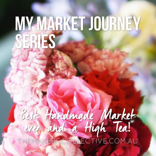 My Market Stall Journey – Best Handmade Market ever & a High Tea!