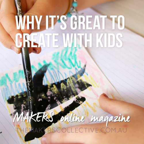 Why it's great to create with kids
