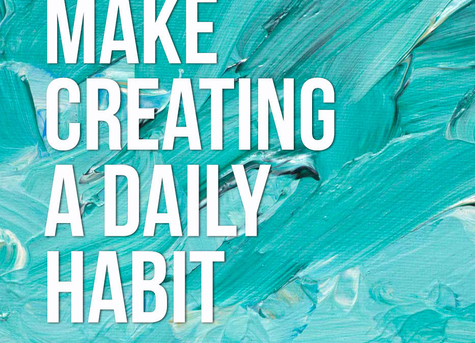 Make Creating a Daily Habit
