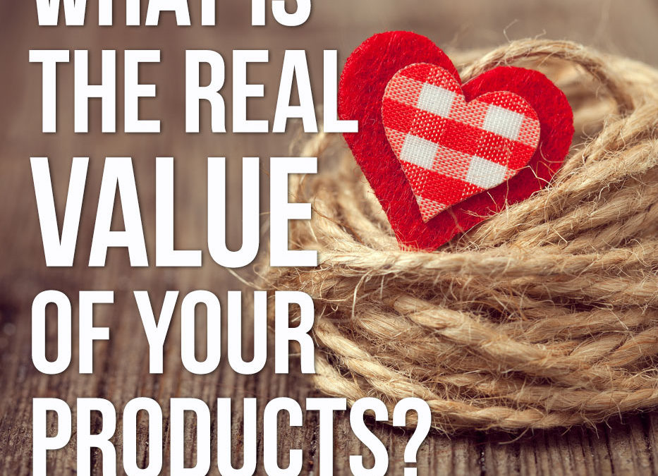 What is the real VALUE of your products?