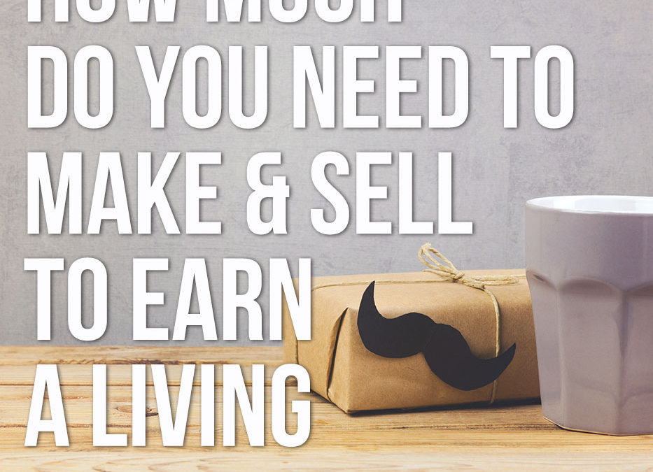 How much do you need to make and sell to earn a living from your creative business?