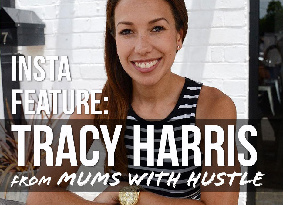 Insta Feature : Tracy Harris from MUMS WITH HUSTLE