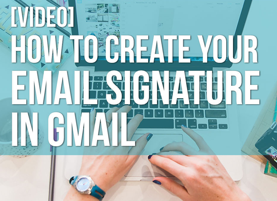 [VIDEO] How to create your email signature in Gmail in 3 minutes