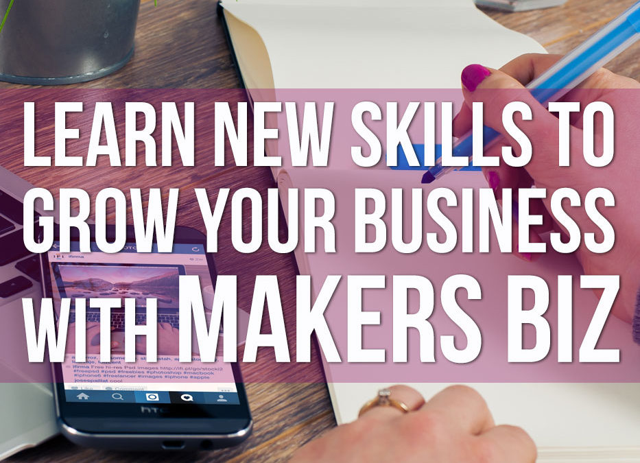 Learn new skills to grow your business with MAKERS BIZ