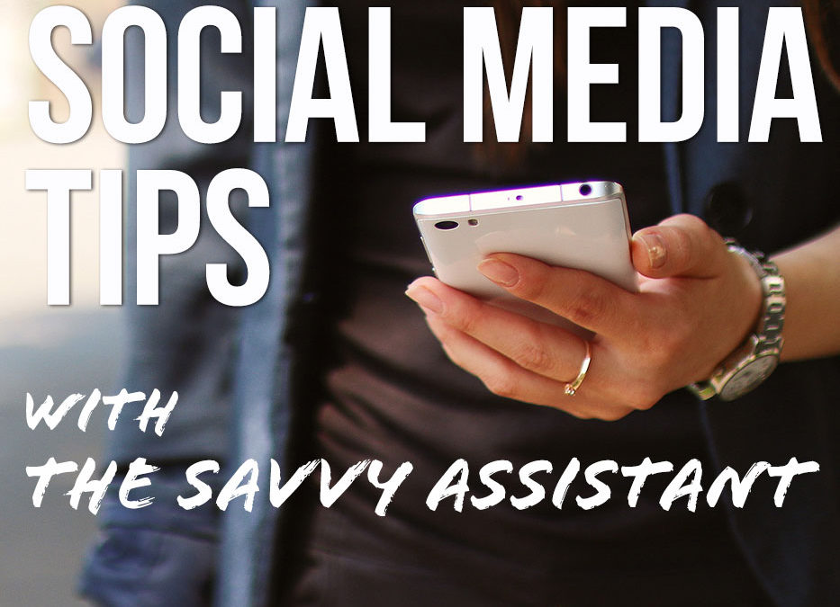 Social Media Tips from The Savvy Assistant