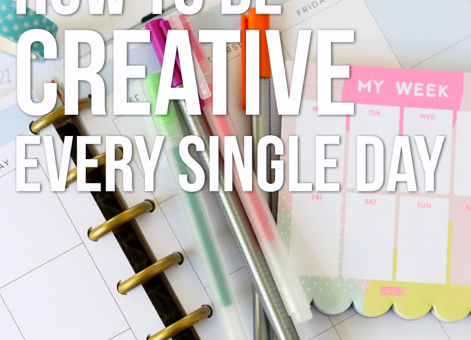 My Top 5 Tips for How to Be Creative every single day