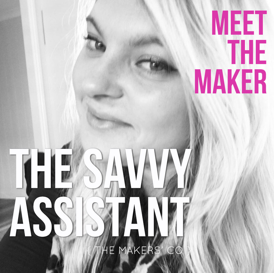 Meet The Maker - The Savvy Assistant