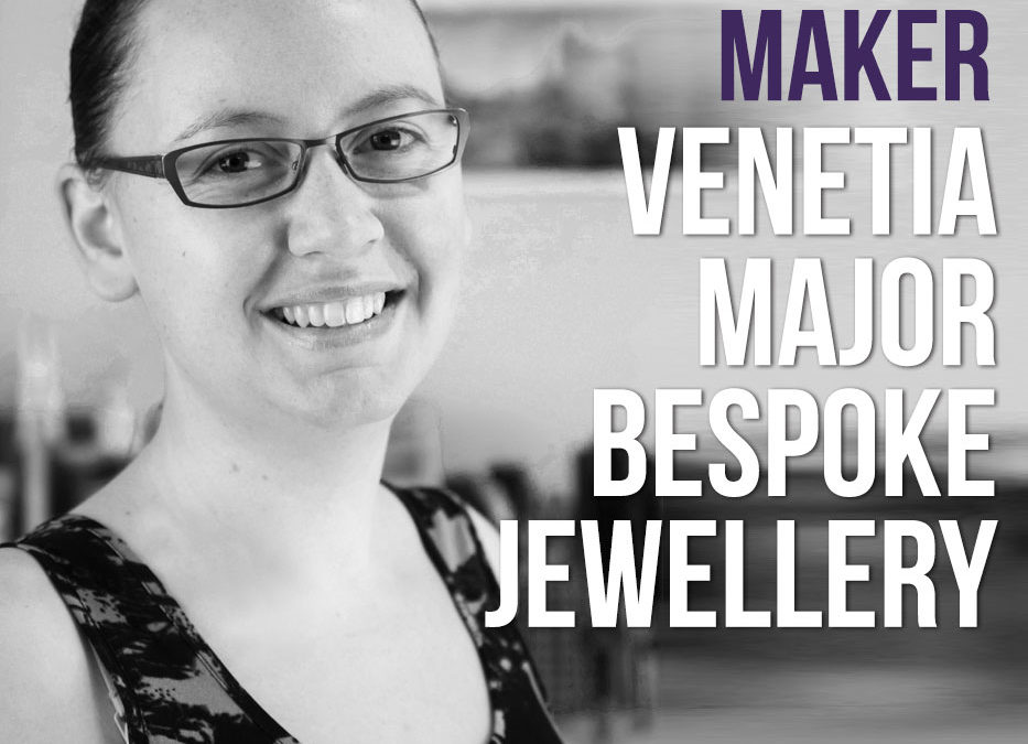 Meet the Maker Venetia Major – Venetia Major Bespoke Jewellery