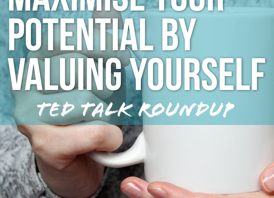 Maximise your potential by valuing yourself first
