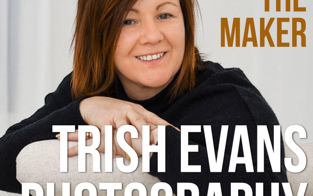 Meet the Maker Trish Evans – Trish Evans Photography