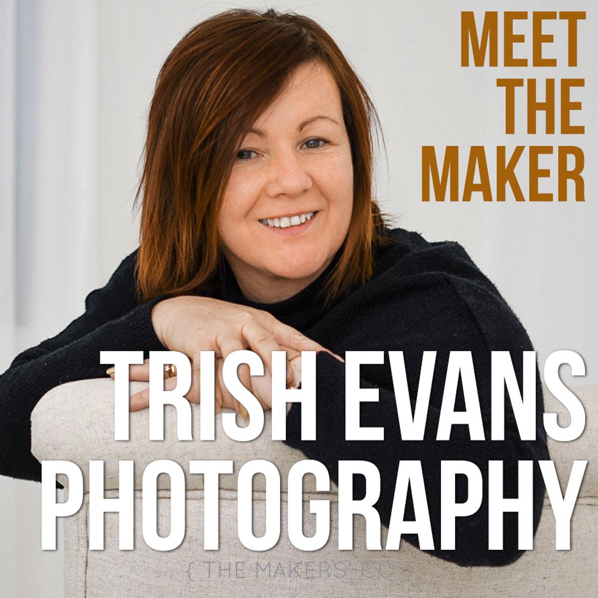 Meet the Maker - Trish Evans