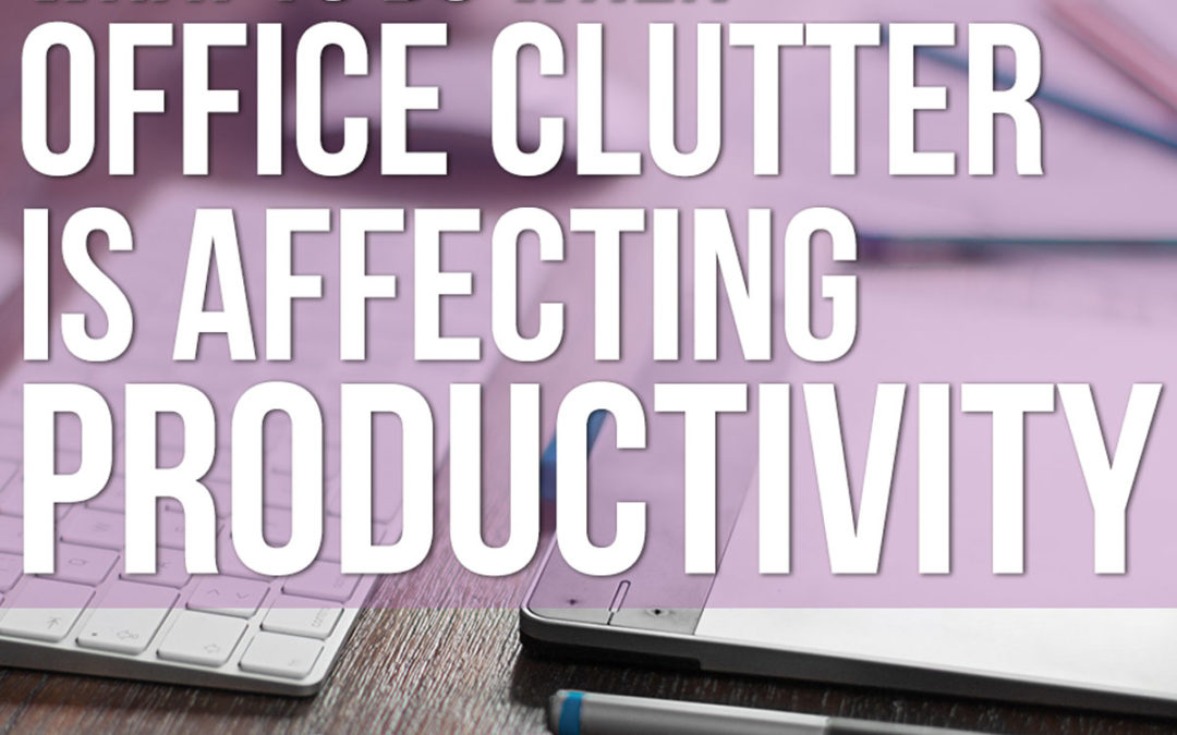 What to do when office clutter is affecting productivity