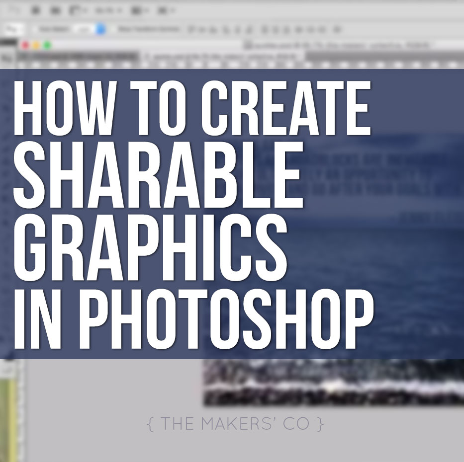 How to Create Sharable Graphics in Photoshop - VIDEO - The Makers Co