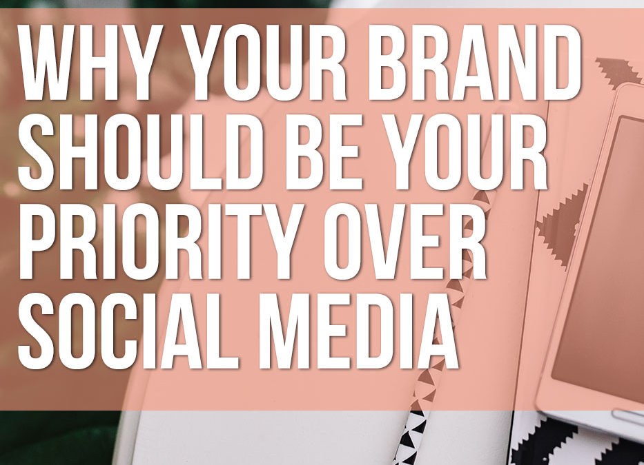 Why your brand should be your priority over social media
