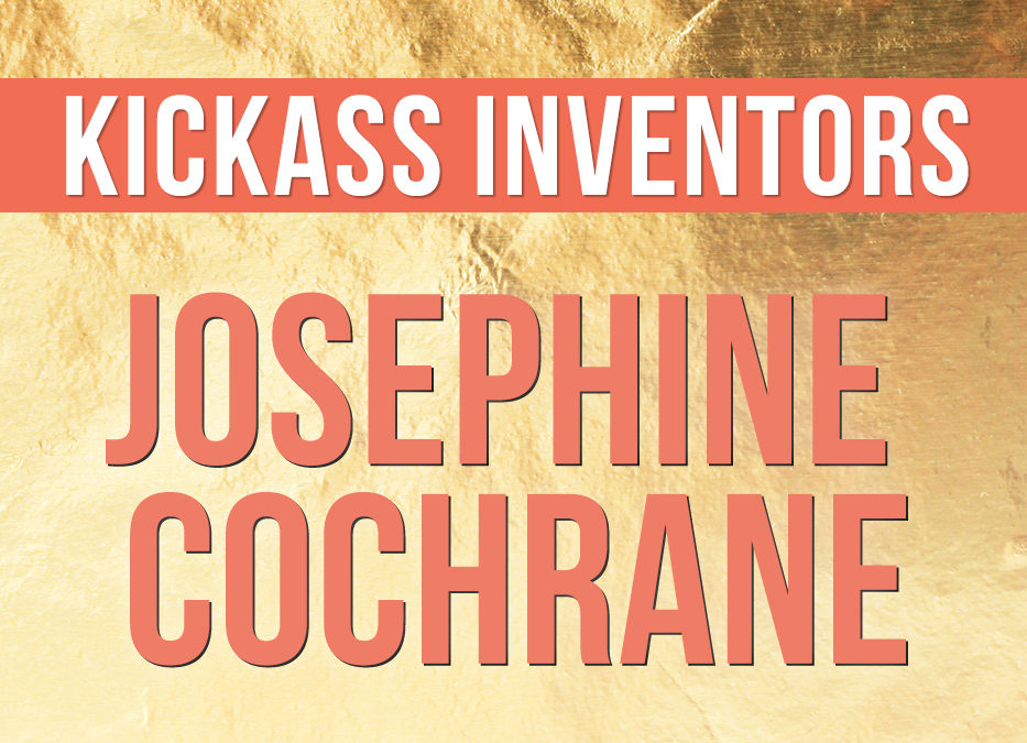 Kickass Inventors: Josephine Cochrane