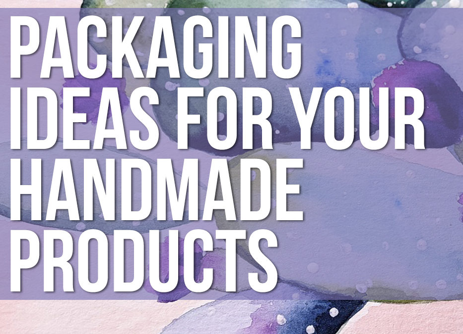 Packaging ideas for Your Handmade Products