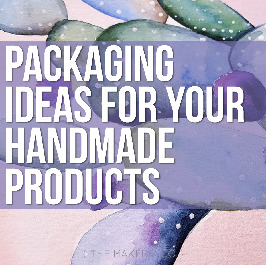 Packaging Ideas for your Handmade Business