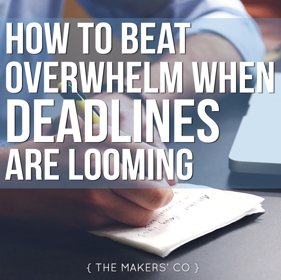 How to beat overwhelm when deadlines are looming