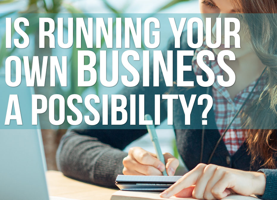Is running your own business a possibility?