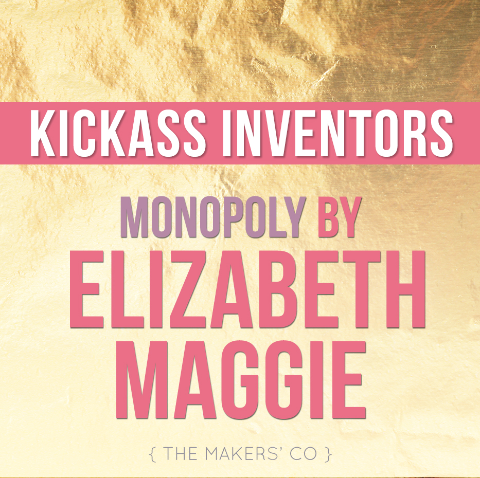 Kick-ass Inventors: Monopoly by Elizabeth Maggie