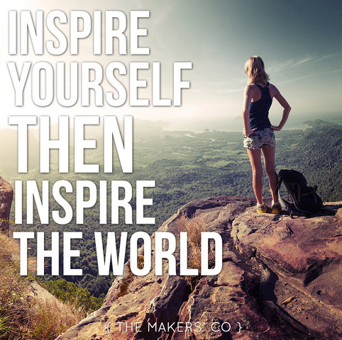 Inspire yourself THEN inspire the world