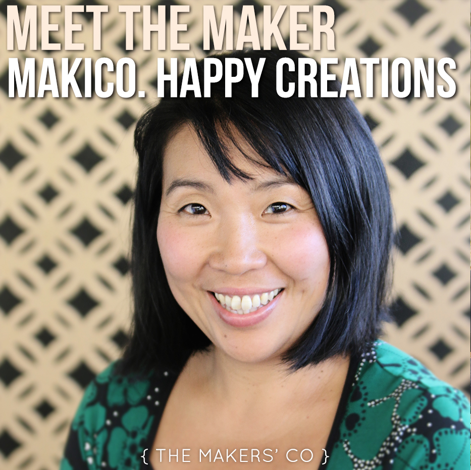 meet the maker - makico,happy creations