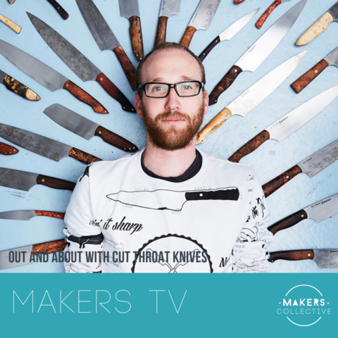 MAKERS TV Ep 33: Out and About with Cut Throat Knives
